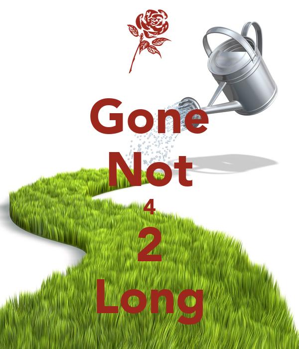 Gone Not 4 2 Long