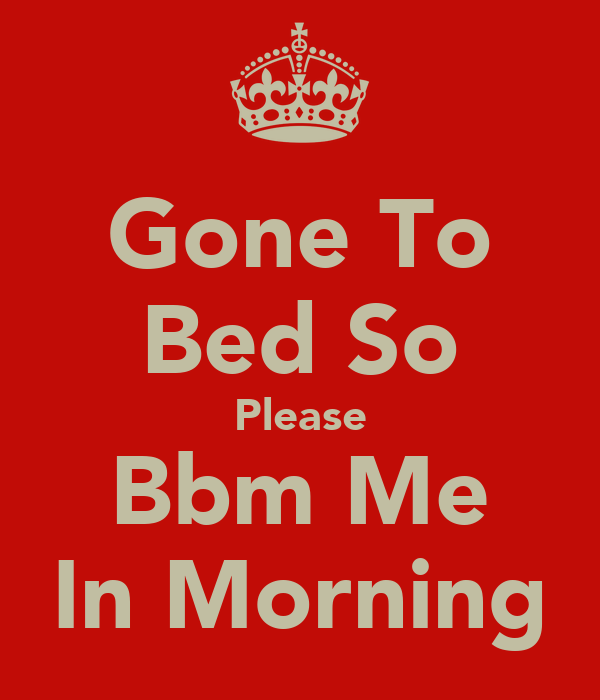 Gone To Bed So Please Bbm Me In Morning