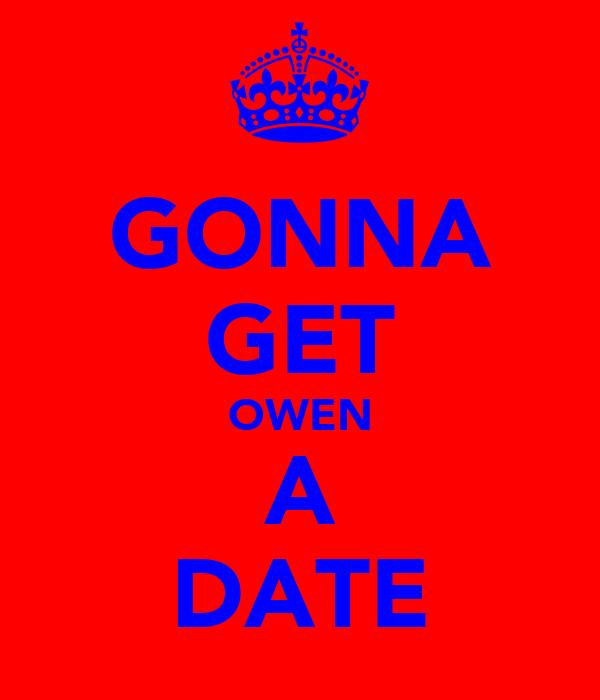 GONNA GET OWEN A DATE