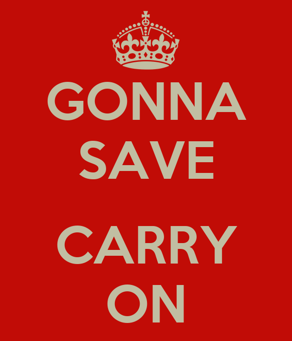 GONNA SAVE  CARRY ON