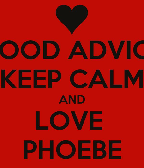 GOOD ADVICE KEEP CALM AND LOVE  PHOEBE