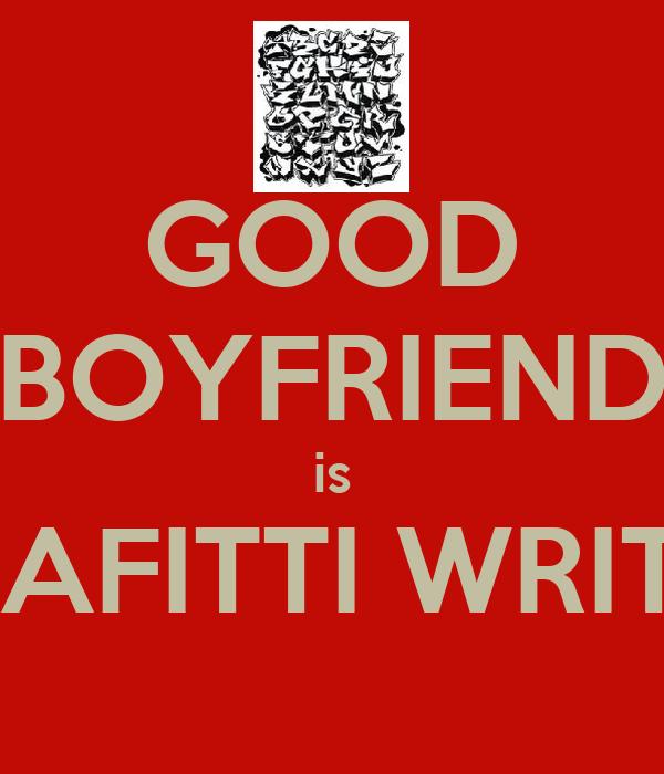 GOOD BOYFRIEND is GRAFITTI WRITER