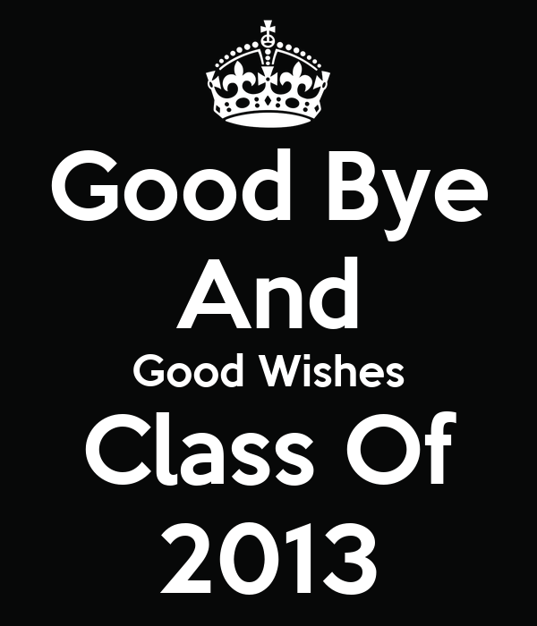 Good Bye And Good Wishes Class Of 2013