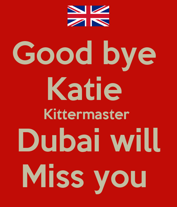 Good bye  Katie  Kittermaster  Dubai will Miss you