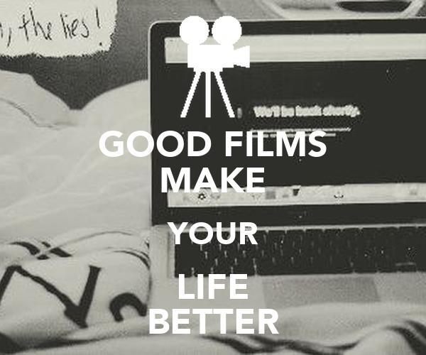 GOOD FILMS MAKE YOUR LIFE BETTER