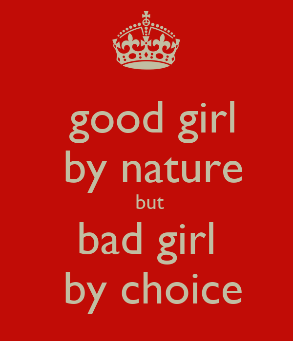 good girl  by nature  but  bad girl   by choice