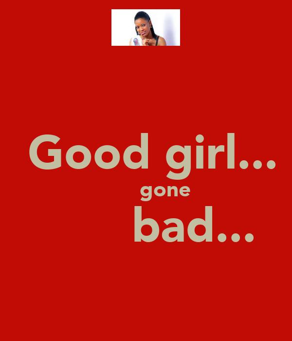 Good girl...           gone        bad...