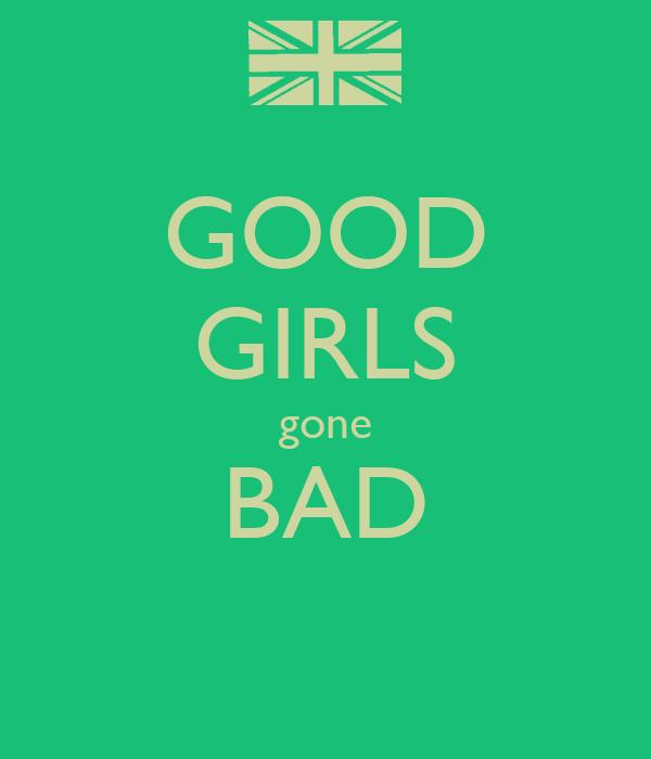 GOOD GIRLS gone BAD