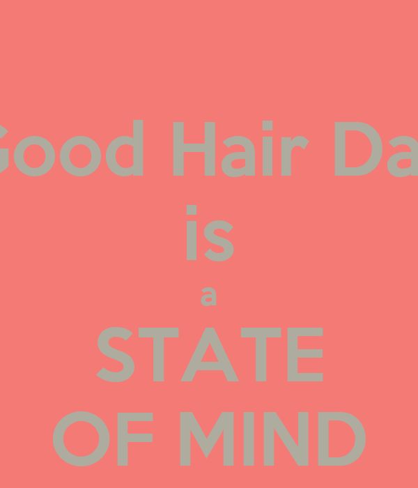 Good Hair Day is a STATE OF MIND