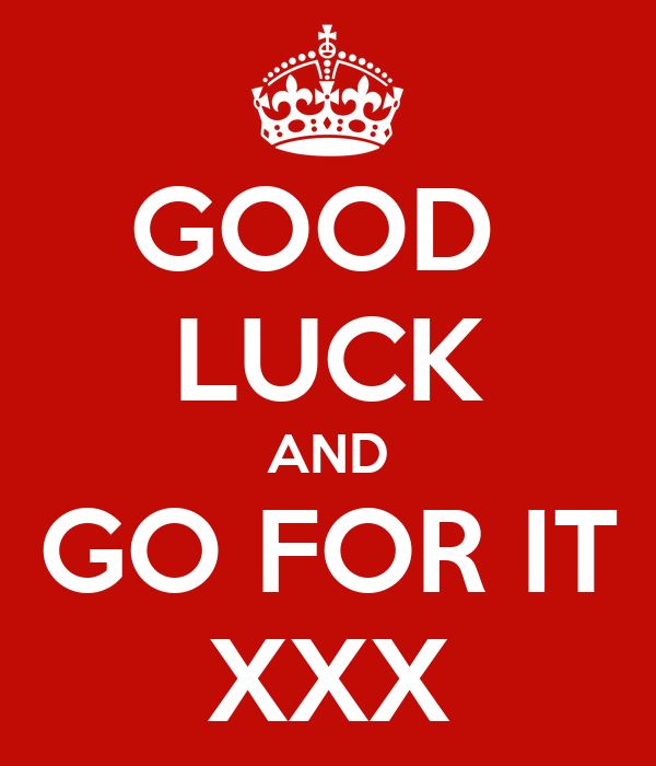 GOOD  LUCK AND GO FOR IT XXX