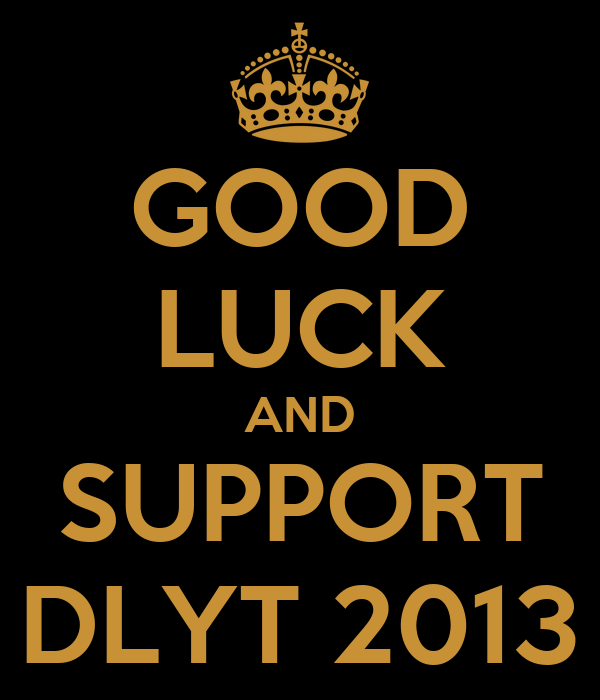 GOOD LUCK AND SUPPORT DLYT 2013