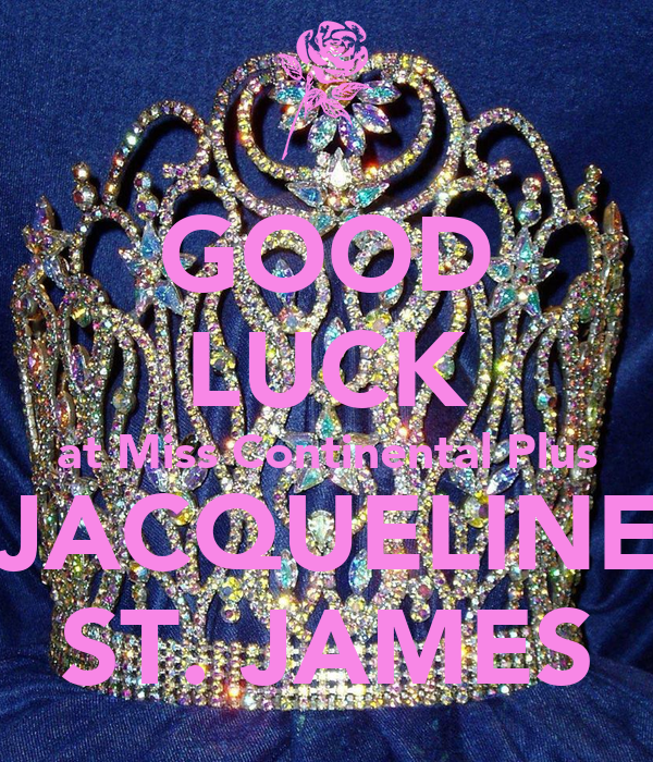 GOOD LUCK at Miss Continental Plus JACQUELINE ST. JAMES