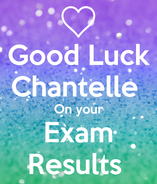 Good Luck Chantelle  On your Exam Results