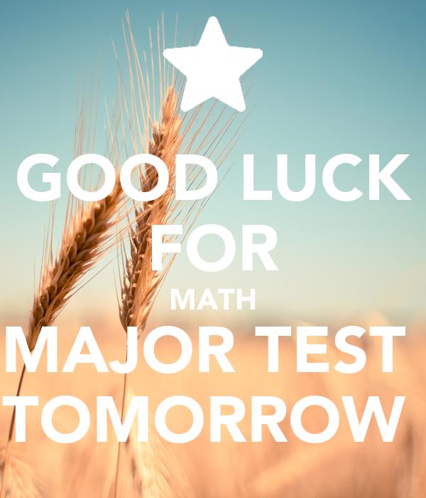 GOOD LUCK FOR MATH MAJOR TEST  TOMORROW