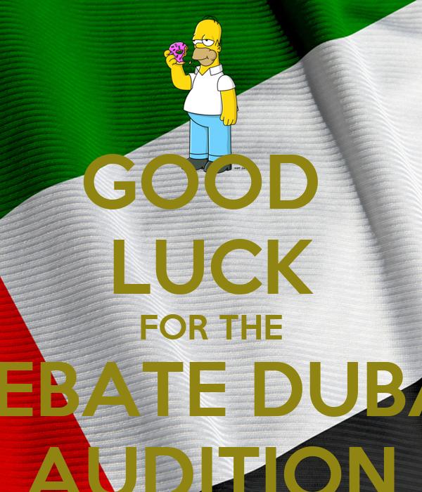 GOOD  LUCK FOR THE DEBATE DUBAI AUDITION