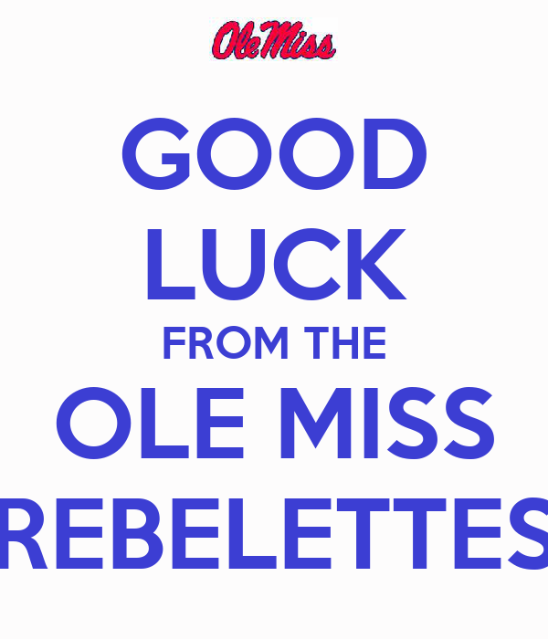 GOOD LUCK FROM THE OLE MISS REBELETTES