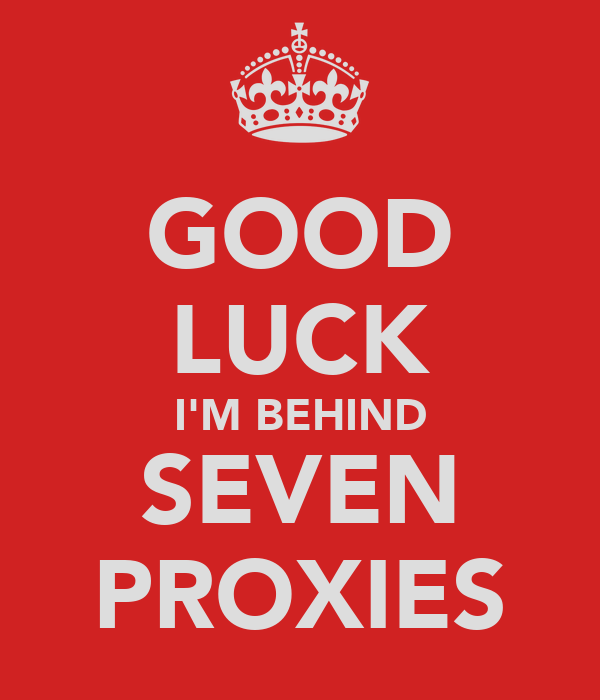 GOOD LUCK I'M BEHIND SEVEN PROXIES