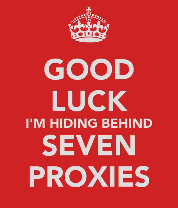 GOOD LUCK I'M HIDING BEHIND SEVEN PROXIES