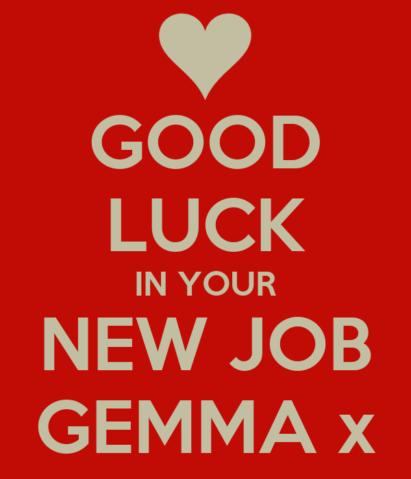 GOOD LUCK IN YOUR NEW JOB GEMMA x