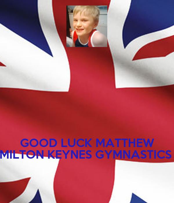 GOOD LUCK MATTHEW MILTON KEYNES GYMNASTICS