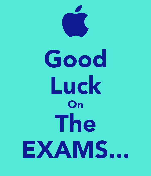 Good Luck On The EXAMS...