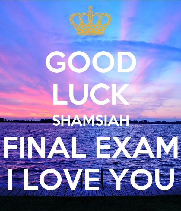 GOOD LUCK SHAMSIAH FINAL EXAM I LOVE YOU
