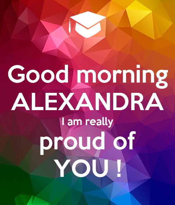 Good morning ALEXANDRA I am really proud of YOU !