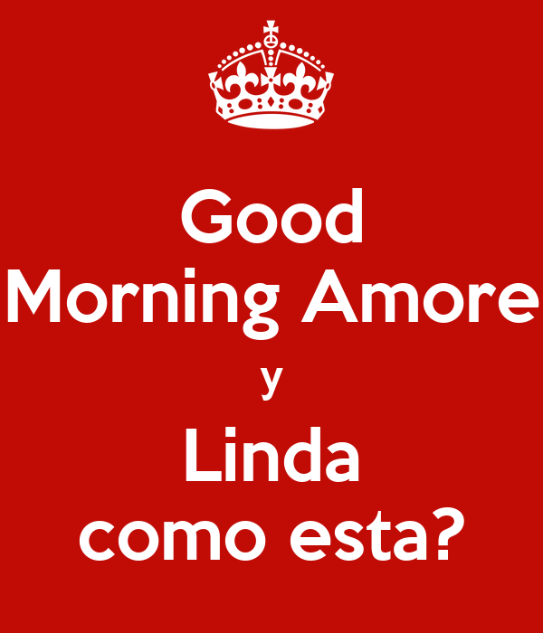 Good Morning Amore : Good morning amore y linda como esta poster gladys