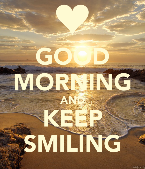 GOOD MORNING AND KEEP SMILING