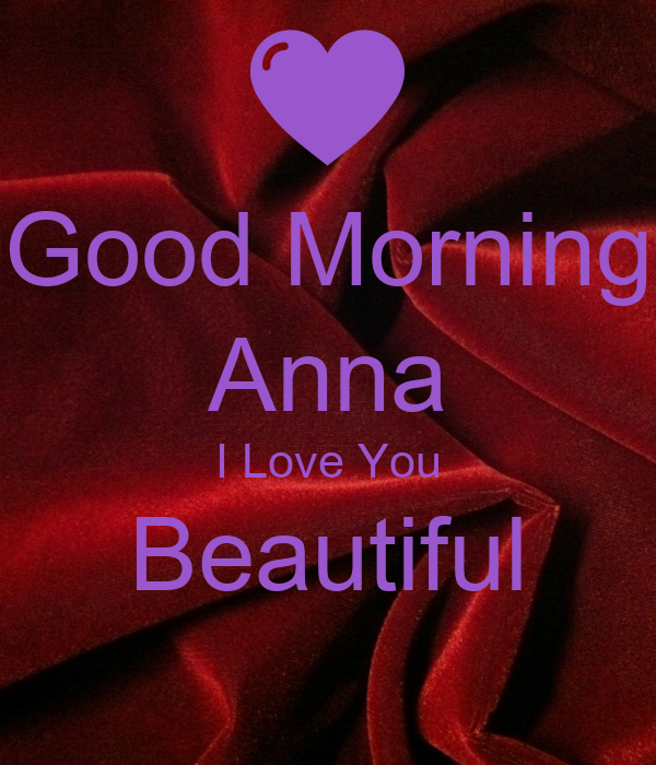 Good Morning Anna I Love You Beautiful