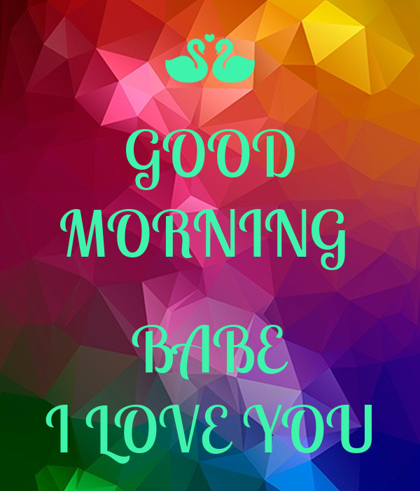 Good Morning Babe : Good morning babe i love you poster brendee keep calm