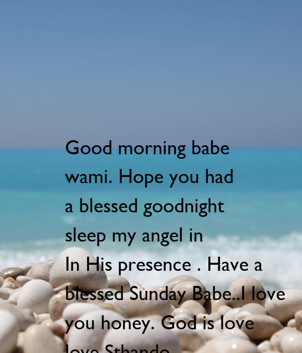 Good Morning My Love Have A Blessed Sunday : Good morning babe wami hope you had a blessed goodnight
