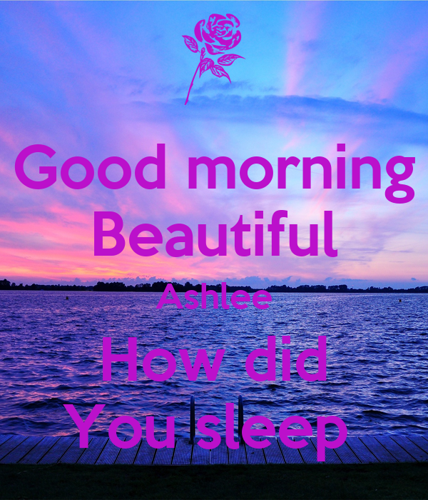 Good Morning Did You Sleep Well In French : Good morning beautiful ashlee how did you sleep poster