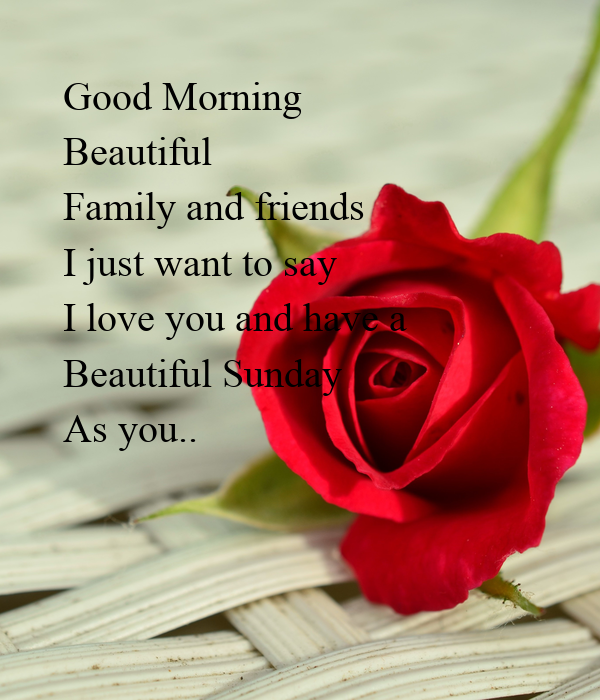 Good Morning Beautiful Family And Friends I Just Want To Say I Love