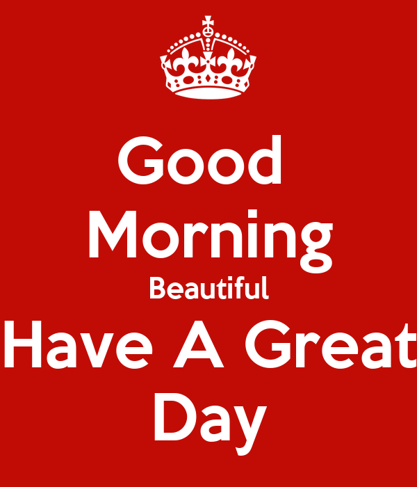 Good Morning Beautiful Have A Good Day : Morning have a great day