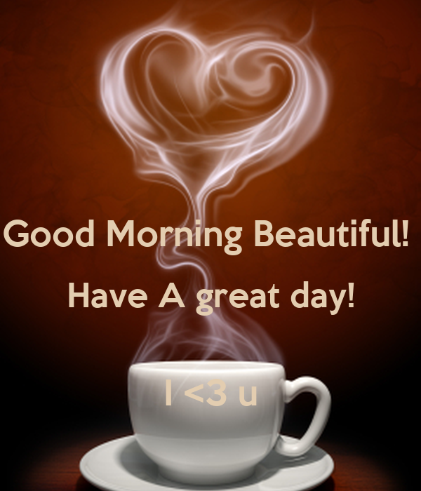 Good Morning Beautiful Have A Great Day I 3 U Poster