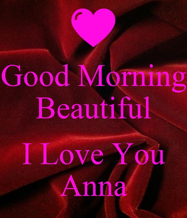 Good Morning Beautiful Love : Good morning beautiful i love you anna poster joey