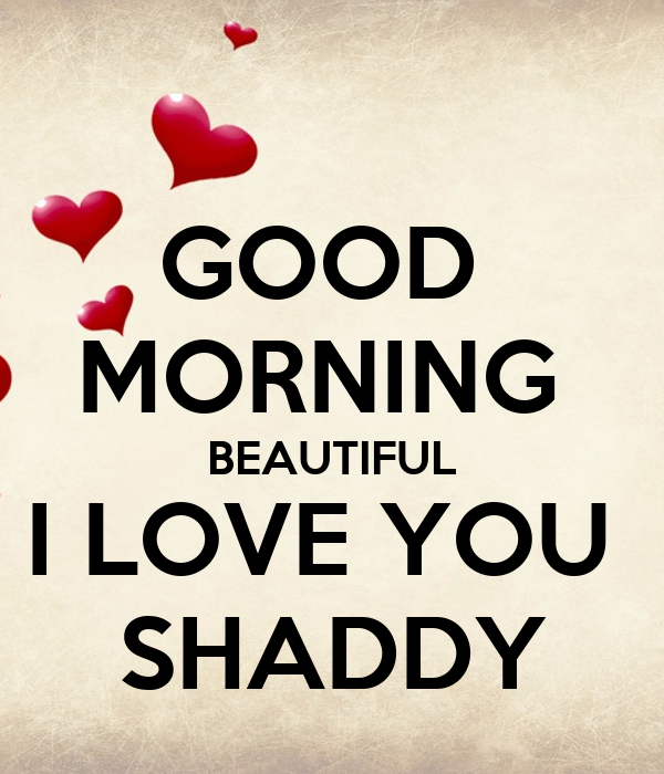 GOOD MORNING BEAUTIFUL I LOVE YOU SHADDY Poster ...