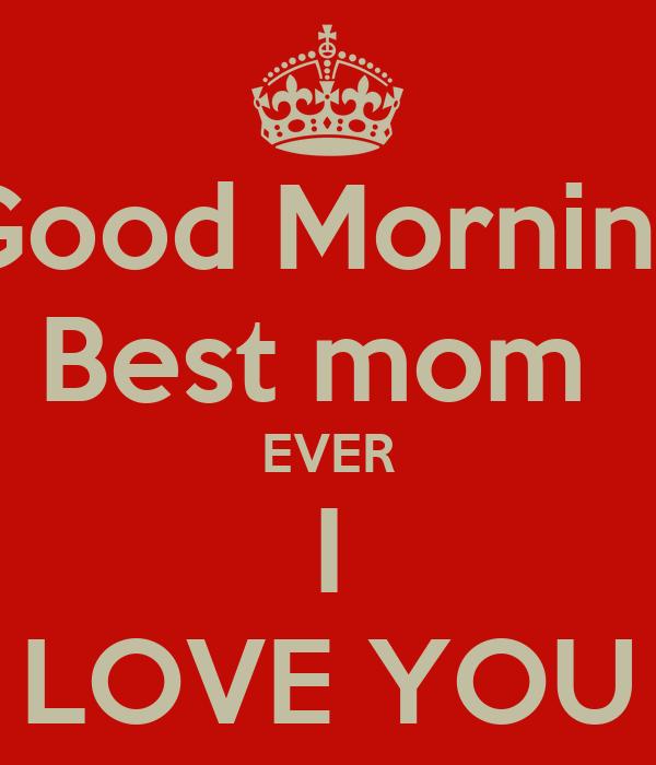 Good Morning Best Mom Ever I Love You Poster Tinkler215 Keep