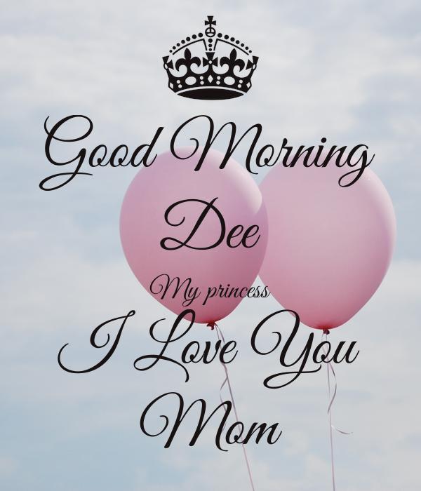 Good Morning Dee My Princess I Love You Mom Poster Damar Keep