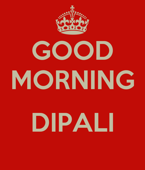 GOOD MORNING  DIPALI