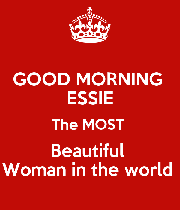 Good Morning Beautiful World : Good morning essie the most beautiful woman in world