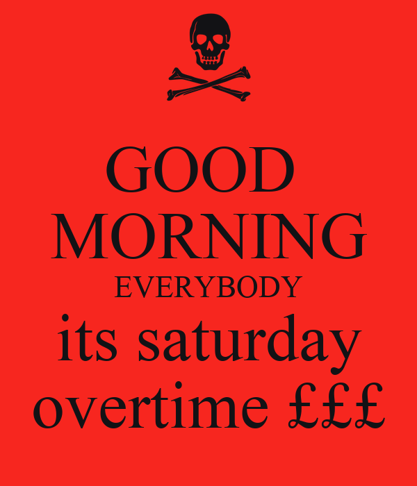 Good Morning Everybody Pic : Good morning everybody its saturday overtime £££ poster