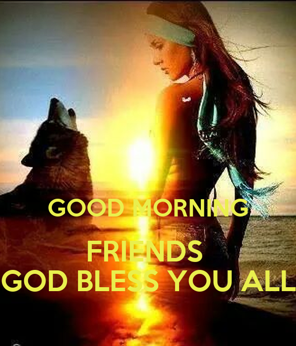 Good Morning Friends God Bless You All Poster Wendyjordan904