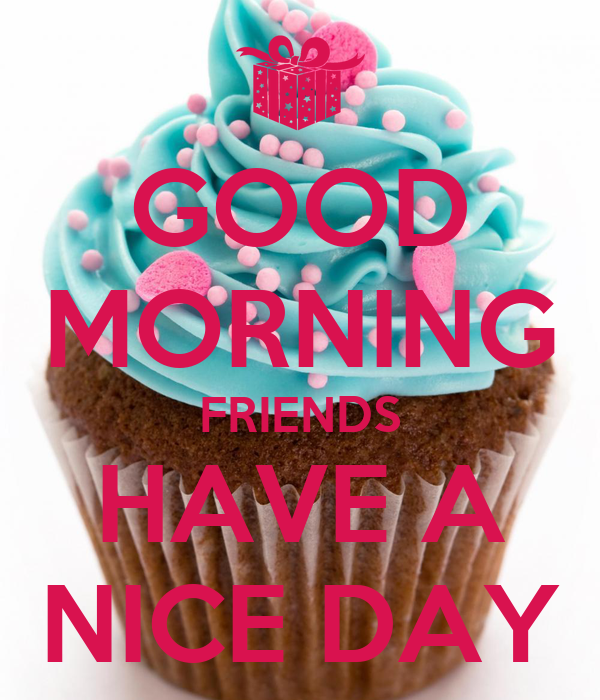 Good Morning Friends Have A Nice Day Images : Good morning friends have a nice day poster sanjay