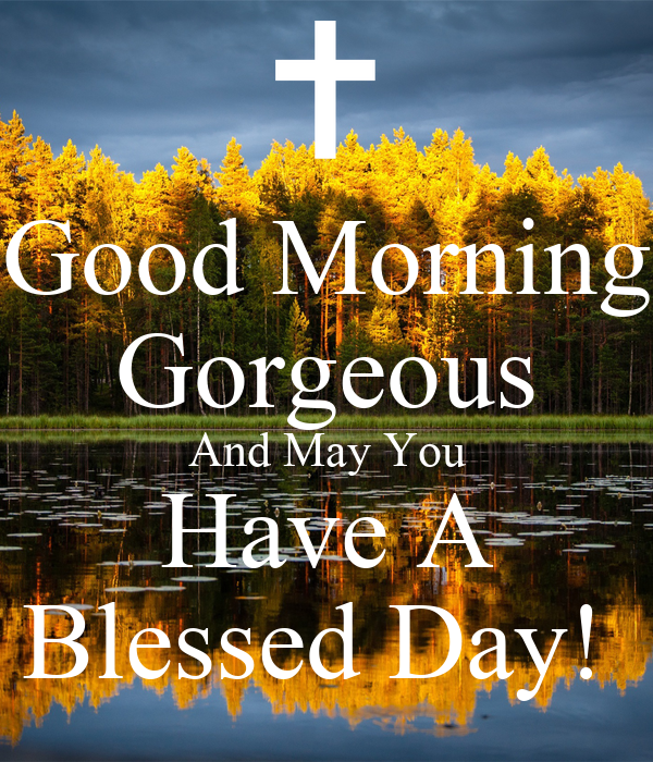Good Morning Gorgeous And May You Have A Blessed Day Poster Eli