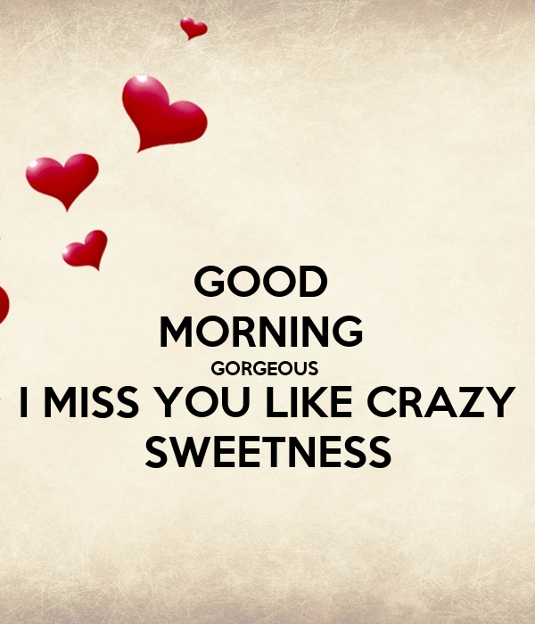 Good Morning Gorgeous I Miss You Like Crazy Sweetness Poster