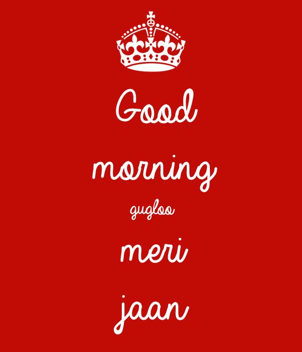 Good Morning Gugloo Meri Jaan Poster  Savi  Keep Calmo. Book Quotes Maze Runner. Sad Quotes Your Boyfriend. Boyfriend Jeans Quotes. Christmas Quotes Coworkers. Mom Easter Quotes. Dr Seuss Quotes Knowledge. Travel Quotes Life Is Short. Success Quotes Bible Verse
