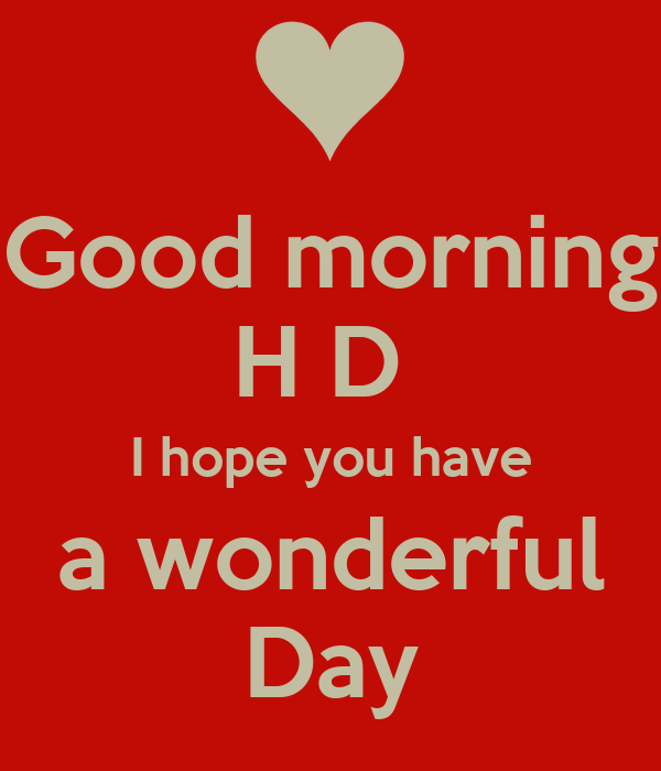 Good Morning Beautiful Hope You Have A Great Day : Good morning h d i hope you have a wonderful day poster