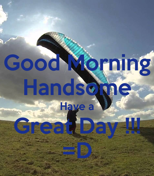 Good Morning Handsome Have A Great Day D Poster Keep